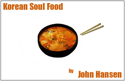 korean soul food an essay by john hansen i awoke to an overbearing smell of hot sauce it was that time again the time i could not invite anyone over to my home knowing they would simply not